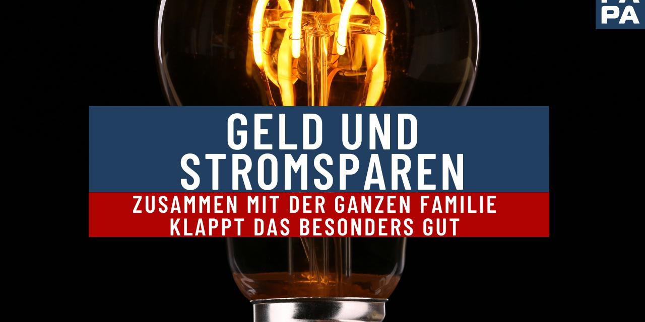 Geldund Stromsparen – Zusammen mit der ganzen Familie klappt das besonders gut