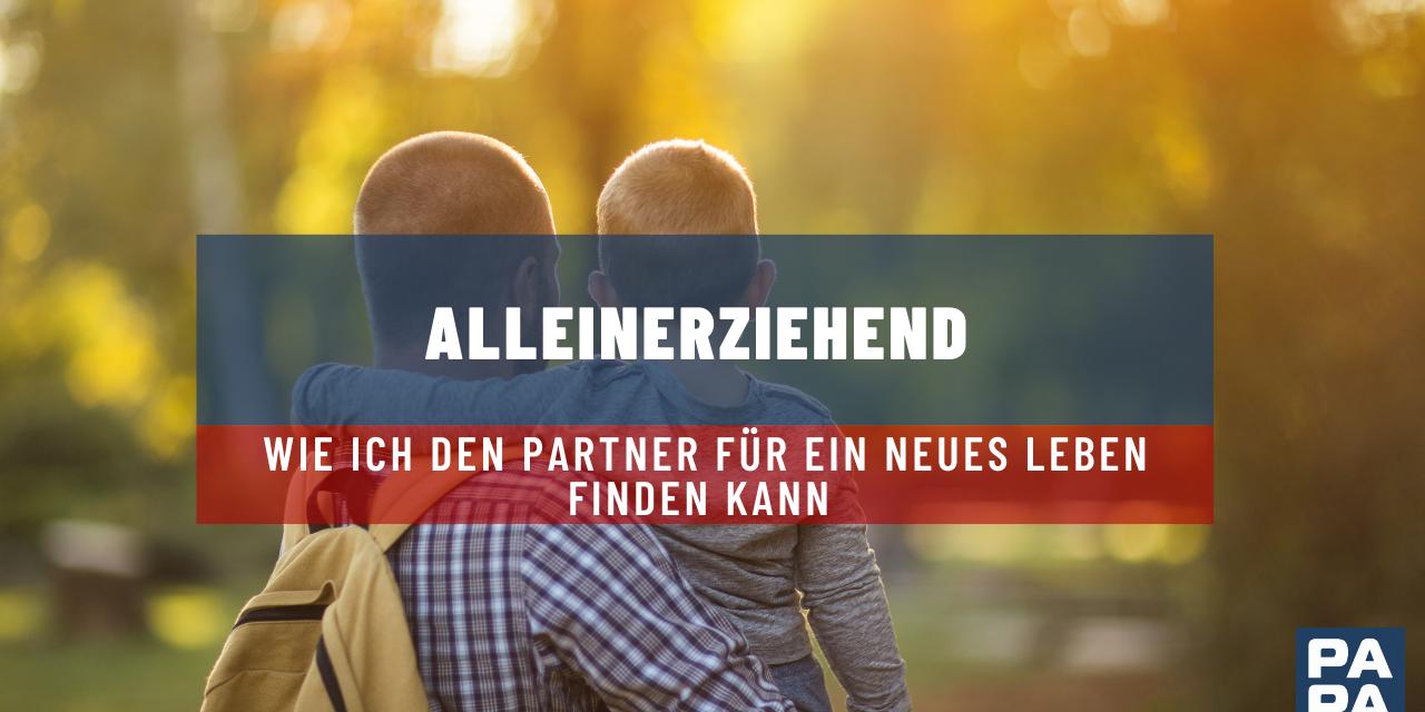 Alleinerziehend – wie ich den Partner für ein neues Leben finden kann