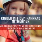 Fahrradkindersitze vorne oder hinten, oder doch via Anhänger?