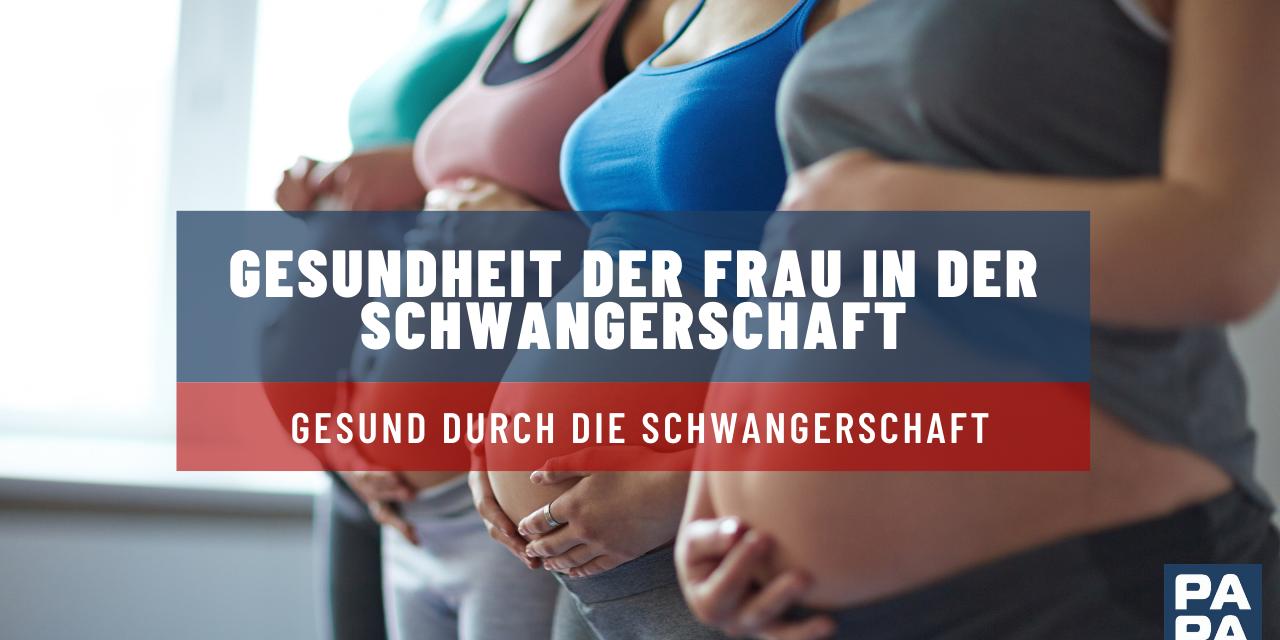 Gesundheit der Frau in der Schwangerschaft