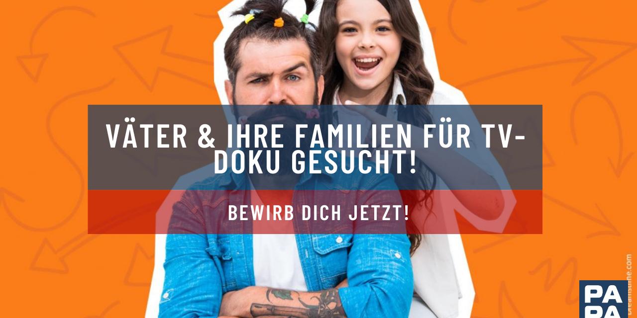 Väter & ihre Familien für TV-Doku gesucht!